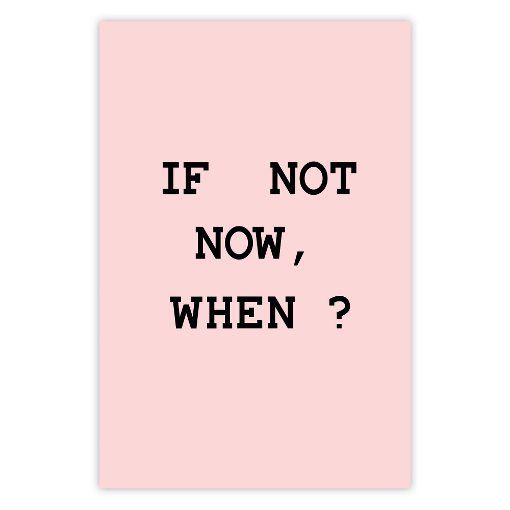 If Not Now, When? [Poster]